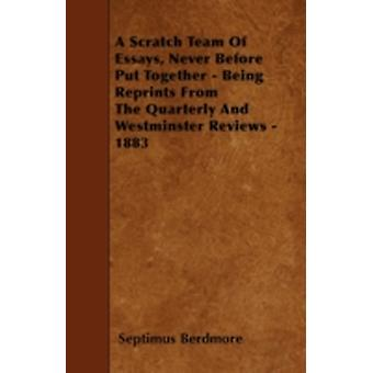 A Scratch Team Of Essays Never Before Put Together  Being Reprints From The Quarterly And Westminster Reviews  1883 by Berdmore & Septimus