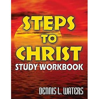 Steps to Christ Study Workbook by Waters & Dennis L.