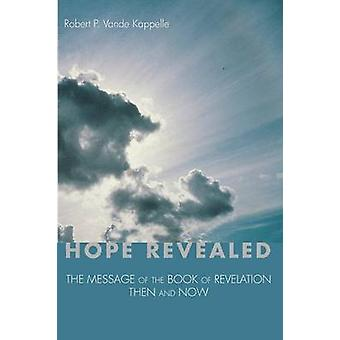 Hope Revealed The Message of the Book of Revelation  Then and Now by Vande Kappelle & Robert P.