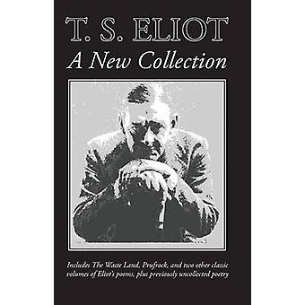 T. S. Eliot A New Collection by Eliot & T. S.
