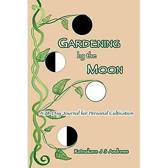 Gardening by the Moon A 28Day Journal for Personal Cultivation by Andrews & Ratnakara J S
