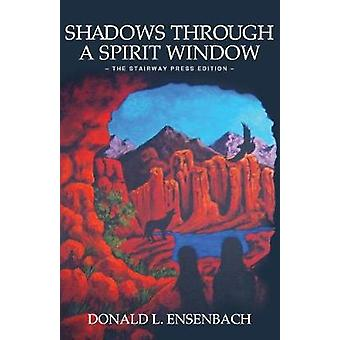 Shadows Through a Spirit Window The Stairway Press Edition by Ensenbach & Donald L
