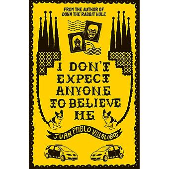 I Dont Expect Anyone to Believe Me by Villalobos & Juan Pablo
