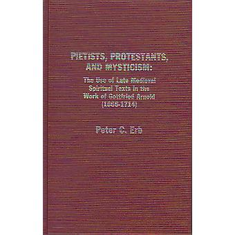 Pietists - Protestants - and Mysticism - The Use of Late Medieval Spir