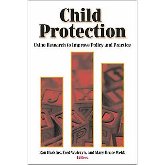 Child Protection - Using Research to Improve Policy and Practice by Ro