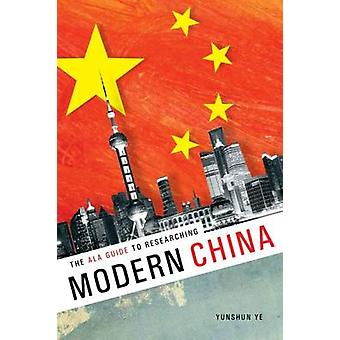 The Ala Guide to Researching Modern China by Yunshan Ye - 97808389120