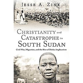 Christianity and Catastrophe in South Sudan - Civil War - Migration -