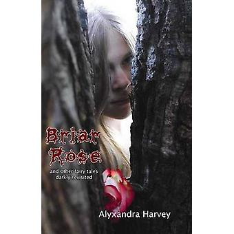 Briar Rose - & Other Fairy Tales Darkly Revisited by Alyxandra Harvey