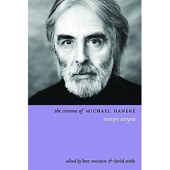 The Cinema of Michael Haneke - Europe Utopia by Ben McCann - David Sor