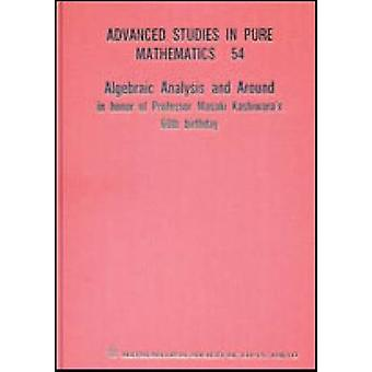 Algebraic Analysis and Around - In Honor of Professor Masaki Kashiwara
