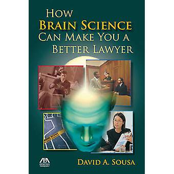How Brain Science Can Make You a Better Lawyer by David A. Sousa - 97