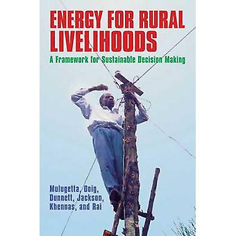 Energy for Rural Livelihoods - A Framework for Sustainable Decision Ma