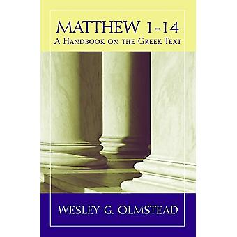 Matthew 1a14 - A Handbook on the Greek Text by Wesley G. Olmstead - 97