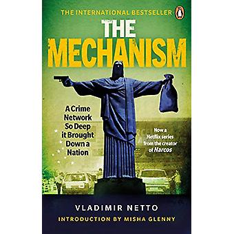 The Mechanism - A Crime Network So Deep it Brought Down a Nation by Vl