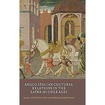 Anglo-Italian Cultural Relations in the Later Middle Ages by Helen Fu
