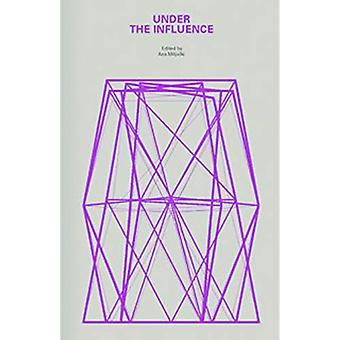 Under the Influence - A Symposium by Ana Miljacki - 9781948765152 Book