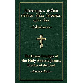 The Divine Liturgies of the Holy Apostle James - Brother of the Lord -