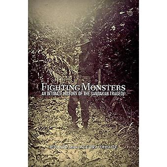 Fighting Monsters - An Intimate History of the Sandakan Tragedy by Ric
