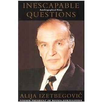 Inescapable Questions - Autobiographical Notes (2nd) by Alija Ali Izet