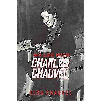 My Life with Charles Chauvel by Elsa Chauvel - 9781925984439 Book
