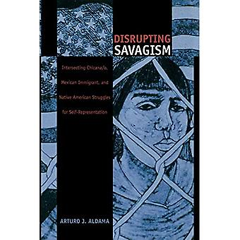 Disrupting Savagism: Intersecting Chicana/o, Mexican Immigrant and Native American Struggles for Self-representation (Latin America Otherwise: Languages, Empires, Nations)