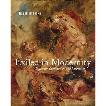 Exiled in Modernity - Delacroix - Civilization - and Barbarism by Davi