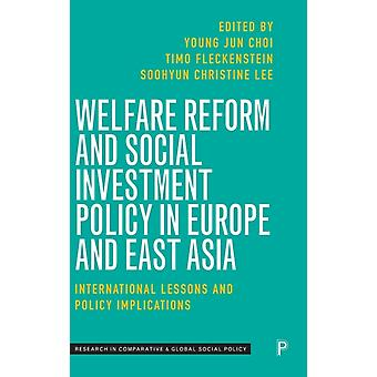 Welfare Reform and Social Investment Policy in Europe and East Asia by Edited by Young Jun Choi & Edited by Timo Fleckenstein & Edited by Soohyun Christine Lee