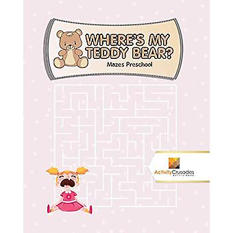 Where's My Teddy Bear? - Mazes Preschool by Activity Crusades - 978022