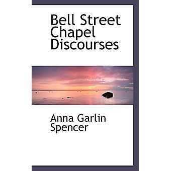 Bell Street Chapel Discourses by Anna Garlin Spencer - 9781110209859