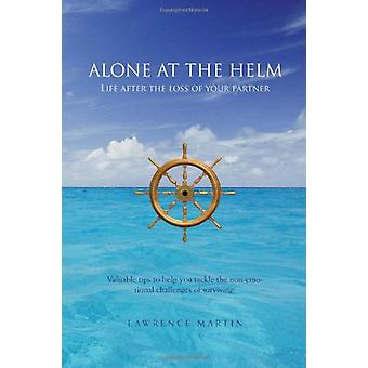 Alone at the Helm - Life After the Loss of Your Partner by Lawrence Ma