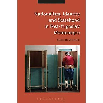 Nationalism - Identity and Statehood in Post-Yugoslav Montenegro by K