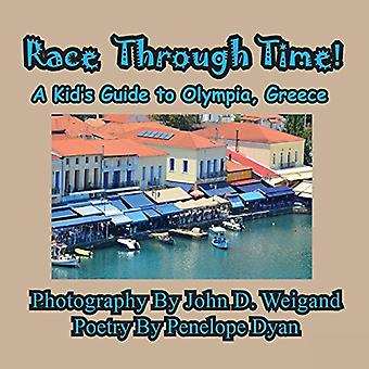 Race Through Time! Kid's Guide to Olympia - Greece by Penelope Dyan -