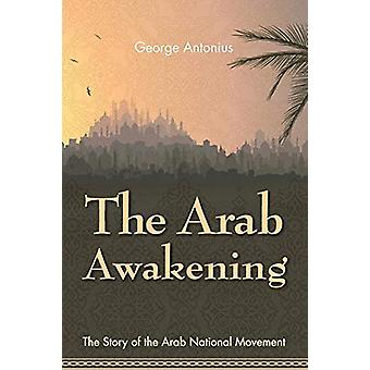 The Arab Awakening - The Story of the Arab National Movement by Profes
