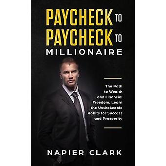 Paycheck to Paycheck to Millionaire - The Path to Wealth and Financial