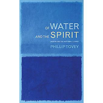 Of Water and the Spirit - Mission and the Baptismal Liturgy by Revd Dr