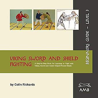Viking Sword and Shield Fighting Beginners Guide Level 3 by Colin Ric