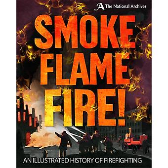 Smoke Flame Fire A History of Firefighting von Roy Apps
