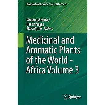 Medicinal and Aromatic Plants of the World  Africa Volume 3 by Akos Mathe