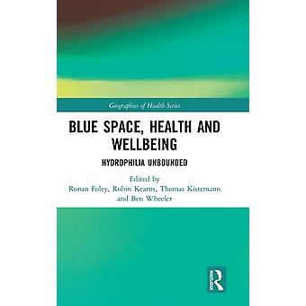 Blue Space Health and Wellbeing by Edited by Ronan Foley & Edited by Robin Kearns & Edited by Thomas Kistemann & Edited by Ben Wheeler