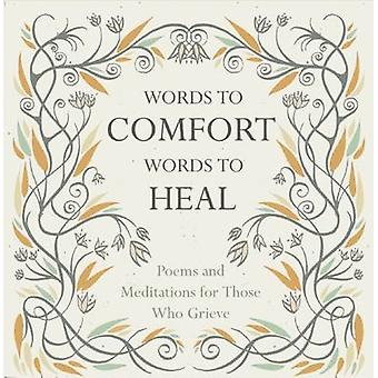 Words to Comfort Words to Heal Poems and Meditations for those Who Grieve