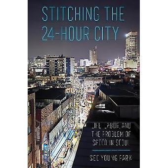 Stitching the 24Hour City Life Labor and the Problem of Speed in Seoul