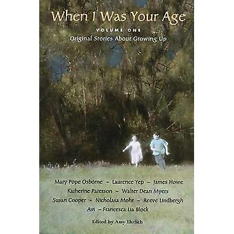 When I Was Your Age Volume One  Original Stories About Growing Up by Edited by Amy Ehrlich