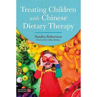 Treating Children with Chinese Dietary Therapy by Sandra Robertson