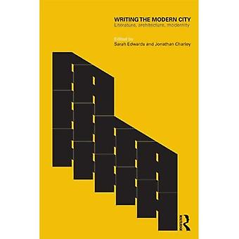 Writing the Modern City: Literature, Architecture, Modernity