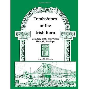 Tombstones of the Irish Born: Cemetery of the Holy Cross, Flatbush, Brooklyn