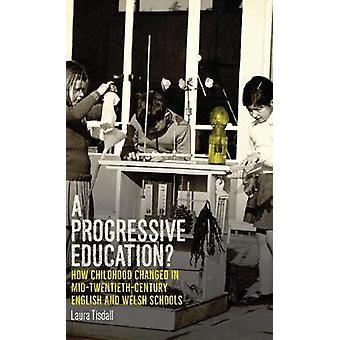 Een progressieve opleiding Hoe de kindertijd veranderde in het midden van de eeuw Engelse en Welshe scholen Politieke Etnografie