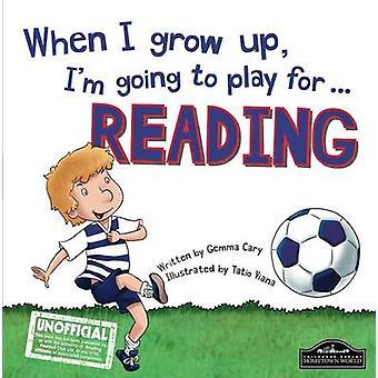 Kun minä kasvaa im menossa pelaamaan lukemiseen Gemma Cary & kuvitettu Tatio Viana
