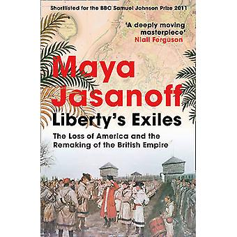 Liberty's Exiles - The Loss of America and the Remaking of the British