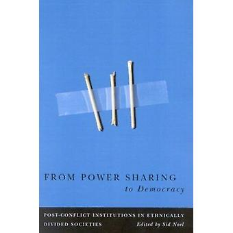From Power Sharing to Democracy - Post-Conflict Institutions in Ethnic