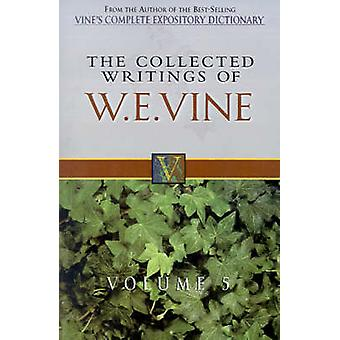 The Collected Writings of W.E. Vine - Vol 5 by W. E. Vine - 9780785211